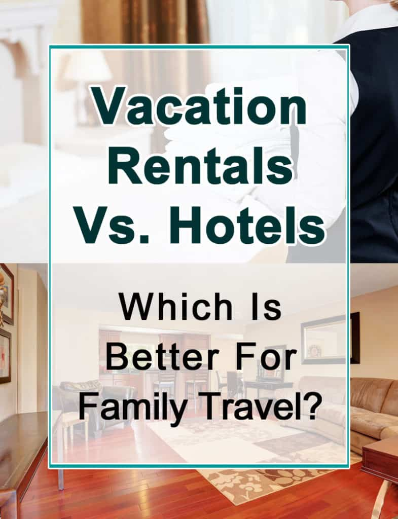 Vacation Rentals vs. Hotels: Which is better for family travel?