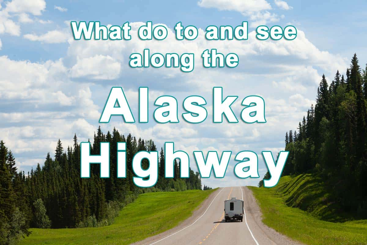 What to do and see along the Alaska Highway