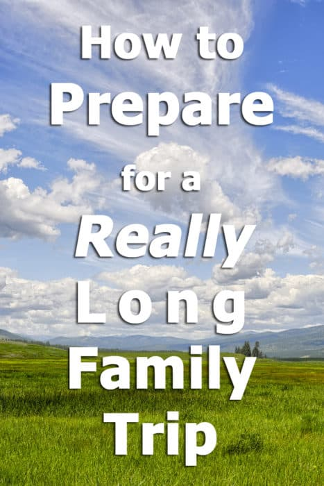 How to prepare for a really long family trip