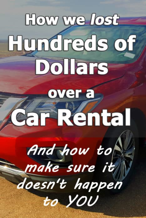 How we lost hundreds of dollars over a car rental - and how you can avoid making the same mistake.