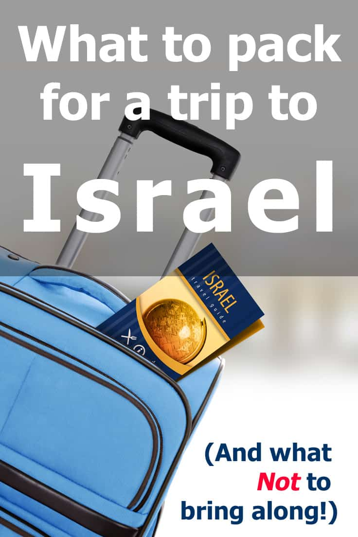 What to pack for your trip to Israel? And what not to bring along too! Three concise lists of what you absolutely must bring, the things you probably should and those you should totally avoid.