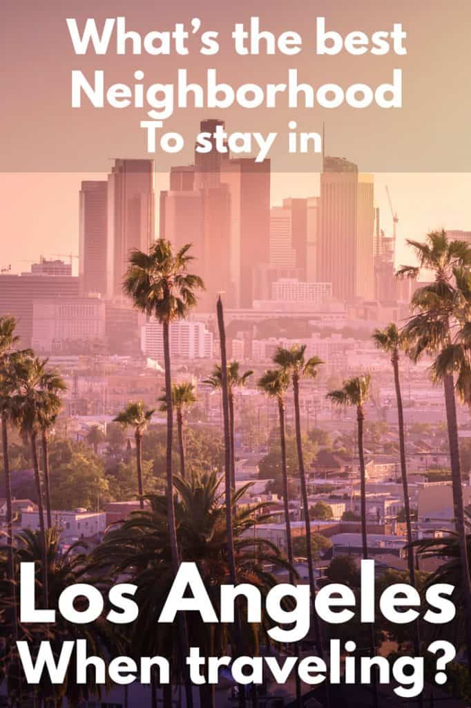 What's the best Neighborhood To stay in Los Angeles When traveling?