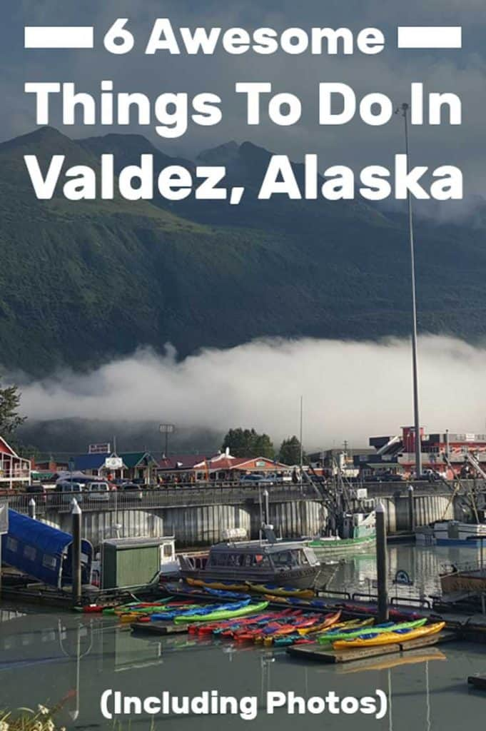 6 Awesome Things to Do in Valdez, Alaska (Including Photos)
