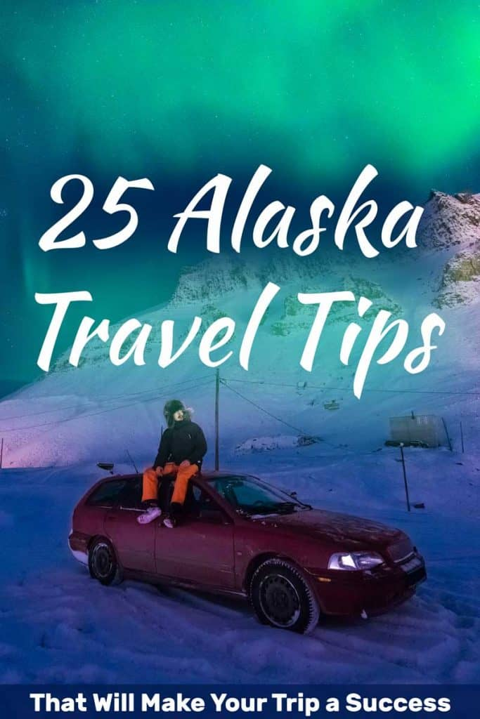 25 Alaska Travel Tips That Will Make Your Trip a Success
