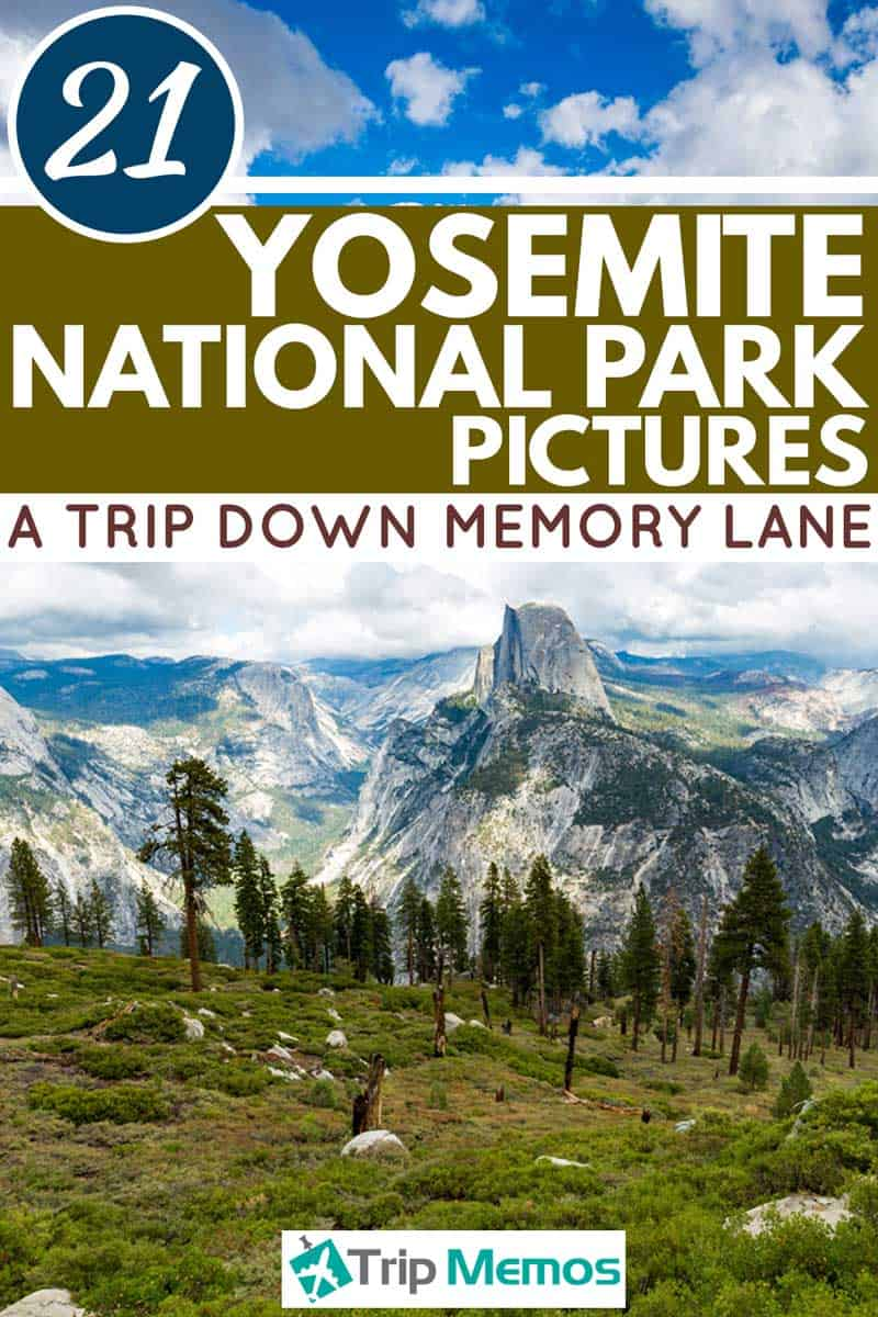 21 Yosemite National Park Pictures [A Trip Down Memory Lane]
