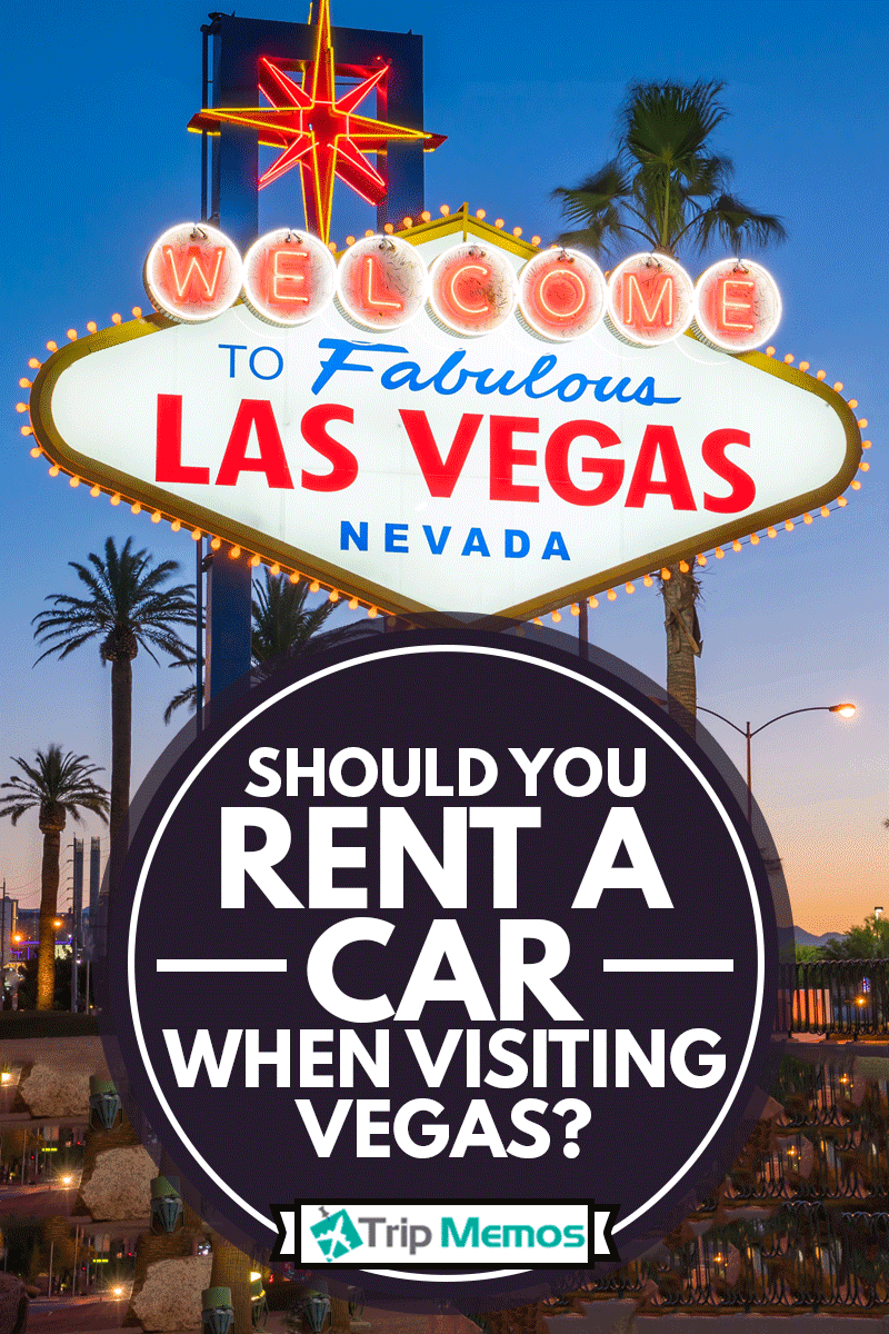 The Welcome to Fabulous Las Vegas sign in Las Vegas, Nevada USA, Should You Rent A Car When Visiting Vegas?